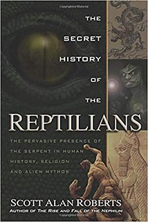 The Secret History of the Reptilians -The Pervasive Presence of the Serpent in Human History, Religion and Alien Mythos - Scott Alan Roberts, Philip Coppens