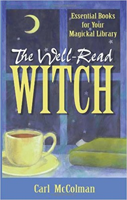 The Well-Read Witch Essential Books for Your Magickal Library - Carl McColman