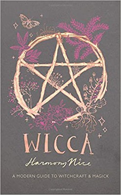 Wicca A Modern Guide to Witchcraft and Magick - Harmony Nice