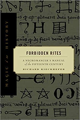 Forbidden Rites A Necromancer's Manual of the Fifteenth Century - Richard Kieckhefer