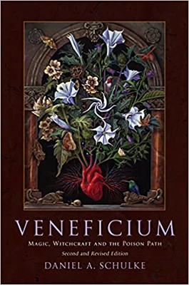 Veneficium Magic, Witchcraft and the Poison Path - Daniel A. Schulke