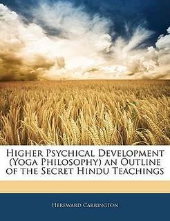 Higher Psychical Development (Yoga Philosophy)  An Outline of the Secret Hindu Teachings – Carrington Hereward