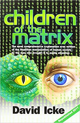 Children of the Matrix: How an Interdimensional Race has Controlled the World for Thousands of Years-and Still Does -David Icke