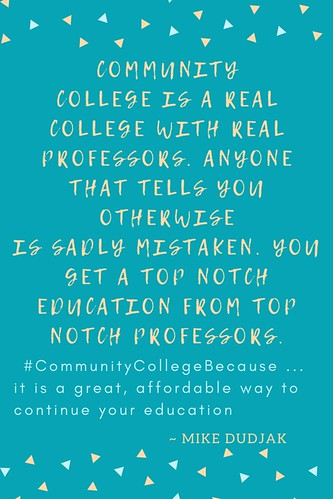 Mike Dudjak: #CommunityCollegeBecause ... it is a great, affordable way to continue your education