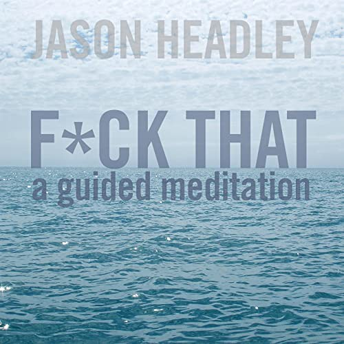 FCk That A Guided Meditation · Jason Headley | by Myrdin Sommer
