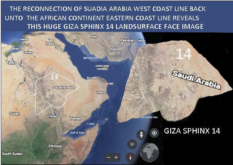 THE RECONNECTION OF SUADIA ARABIA WEST COAST LINE BACK UNTO  THE AFRICAN CONTINENT EASTERN COAST LINE REVEALS THIS HUGE GIZA SPHINX 14 LANDSURFACE FACE IMAGE