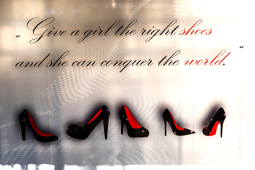 Give a girl the right shoes and she can conquer the world--Shtip