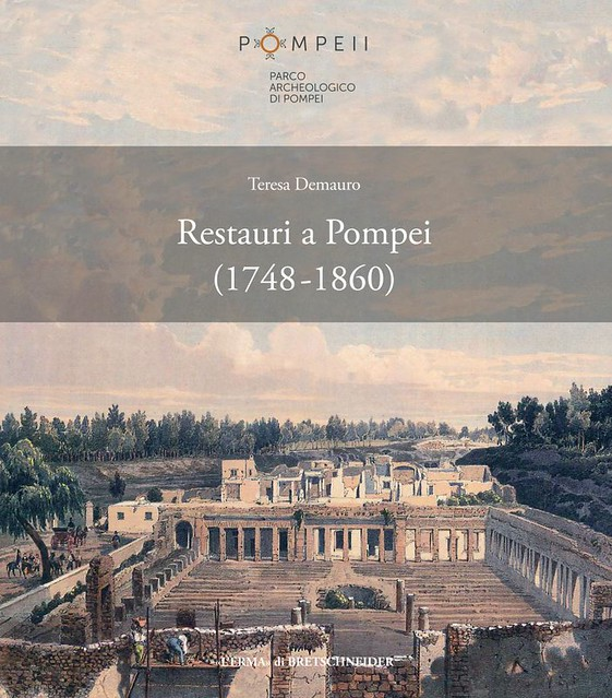 ROMA ARCHEOLOGICA & RESTAURO ARCHITETTURA 2020. Anteprima di Teresa Demauro, Restauri a Pompei (1748-1860). Roma: L'ERMA di BRETSCHNEIDER (2020): pp. 1-224, 193 ill. Col.; [pp. 1-20 in PDF].