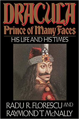 Dracula, Prince of Many Faces His Life and His Times - Florescu Radu R, McNally Raymond T.