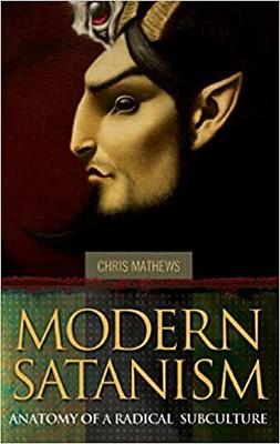 Modern Satanism : Anatomy of a Radical Subculture - Chris Mathews
