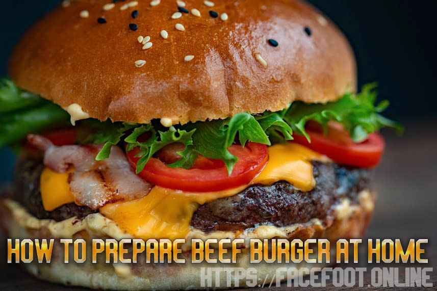 How to prepare beef burger at home