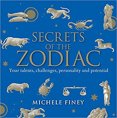 Secrets of the Zodiac : Your Talents, Challenges, Personality and Potential - Michele Finey