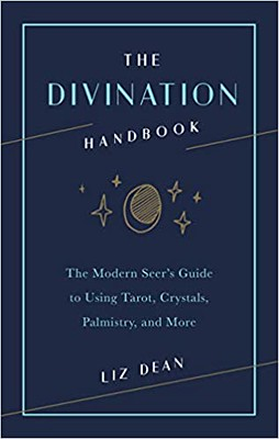The Divination Handbook: The Modern Seer's Guide to Using Tarot, Crystals, Palmistry and More - Liz Dean