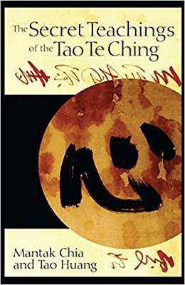 The Secret Teachings of the Tao Te Ching - Mantak Chia, Tao Huang