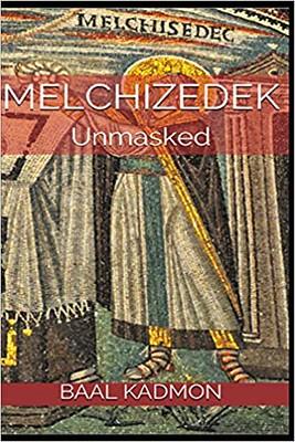 Melchizedek Unmasked - Baal Kadmon