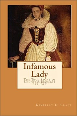 Infamous Lady : The True Story of Countess Erzsébet Báthory -  Kimberly L. Craft