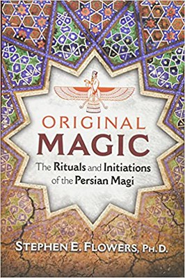 Original Magic : The Rituals and Initiations of the Persian Magi - Stephen E. Flowers