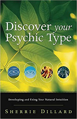 Discover Your Psychic Type Developing and Using Your Natural Intuition - Sherrie Dillard