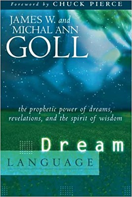 Dream Language : The Prophetic Power of Dreams - James W. Goll
