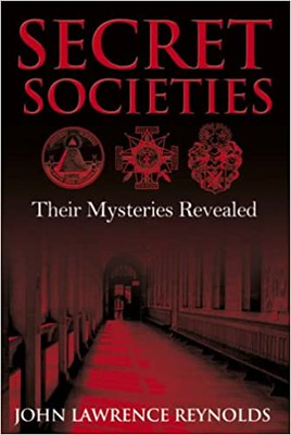 Secret Societies : Their Mysteries Revealed - John L. Reynolds Lawrence