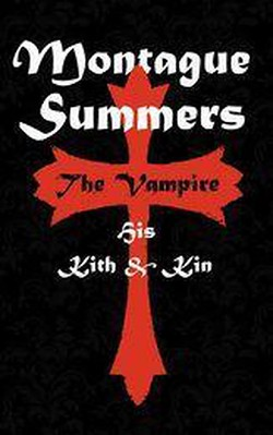 The Vampire His Kith and Kin - Montague Summers