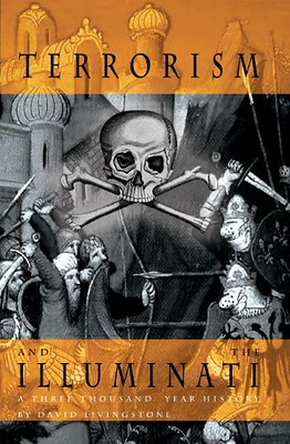 Terrorism and the Illuminati : A Three Thousand Year History - David Livingstone