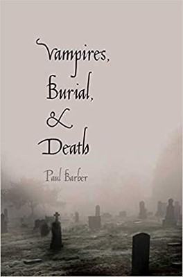Vampires, Burial, and Death Folklore and Reality - Paul Barber