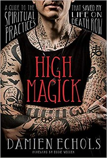 High Magick : A Guide to the Spiritual Practices That Saved My Life on Death Row - Damien Echols