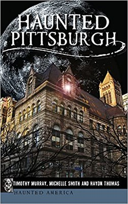 Haunted Pittsburgh - Timothy Murray, Michelle Smith, Haydn Thomas