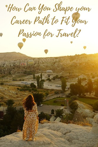 How Can You Shape your Career Path to Fit Your Passion for Travel?