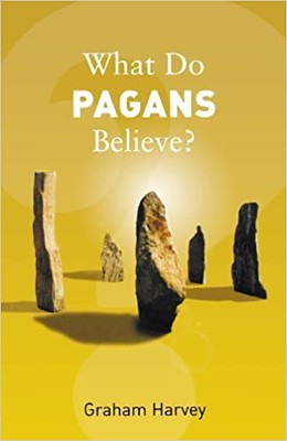 What Do Pagans Believe - Graham Harvey