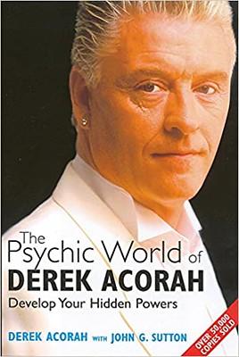 The Psychic World of Derek Acorah : Discover How to Develop Your Hidden Powers - Derek Acorah, John Sutton