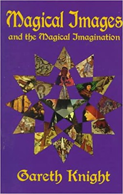 Magical Images and the Magical Imagination :  A Practical - Gareth Knight