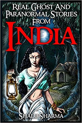 Real Ghost And Paranormal Stories From India - Sharma Shalu