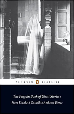The Penguin Book of Ghost Stories From Elizabeth Gaskell to Ambrose Bierce - Newton Michael
