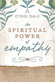 The Spiritual Power of Empathy Develop Your Intuitive Gifts for Compassionate Connection - Cyndi Dale