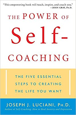 The Power of Self-Coaching The Five Essential Steps to Creating the Life You Want - Joseph J. Luciani