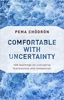 Comfortable With Uncertainty : 108 Teachings on Cultivating Fearlessness and Compassion - Chodron Pema