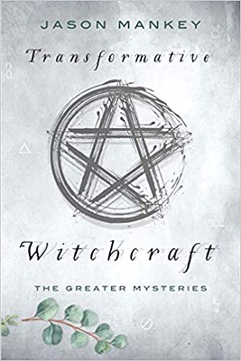 Transformative Witchcraft The Greater Mysteries - Jason Mankey