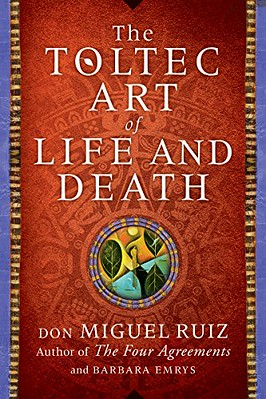 The Toltec Art of Life and Death :  A Story of Discovery - Don Miguel Ruiz, Barbara Emrys