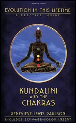 Kundalini & the Chakras: Evolution in this Lifetime - Genevieve L. Paulson