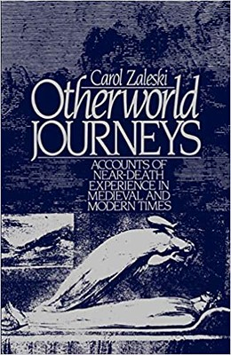 Otherworld journeys : Accounts of near-death experience in medieval and modern times - Carol Zaleski