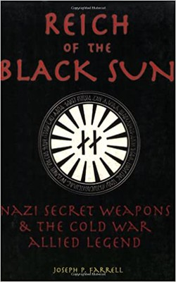Reich Of The Black Sun : Nazi Secret Weapons  The Cold War Allied Legend - Joseph P. Farrell