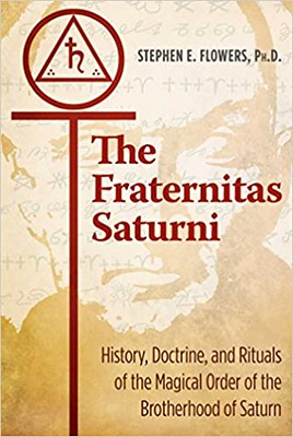 The Fraternitas Saturni : History, Doctrine, and Rituals of the Magical Order of the Brotherhood of Saturn  - Stephen E. Flowers