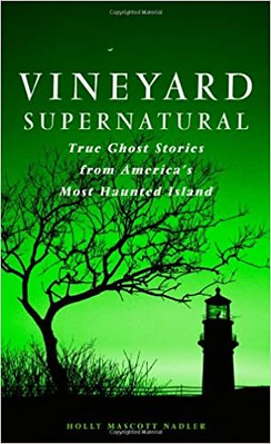 Vineyard Supernatural : True Ghost Stories from Americas Most Haunted Island - Holly Nadler