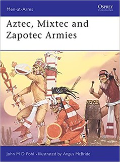 Aztec, Mixtex  Zapotec Armies - John Pohl & Angus McBride