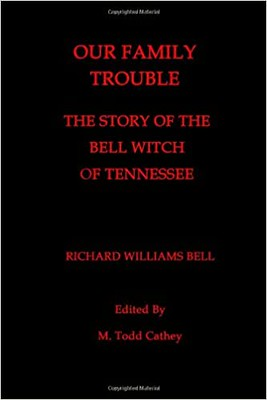 Our Family Trouble: The Story of the Bell Witch of Tennessee - Richard Williams Bell