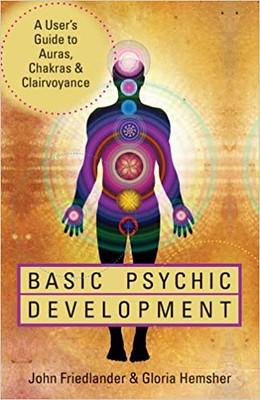 Basic Psychic Development : A Users Guide to Auras, Chakra  Clairvoyance - John Friedlander & Gloria Hemsher