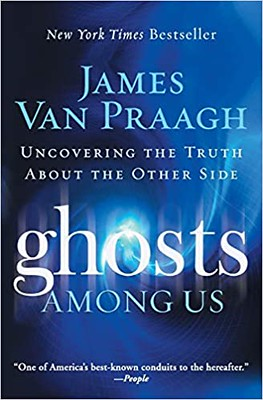 Ghosts Among Us : Uncovering the Truth About the Other Side - James Van Praagh
