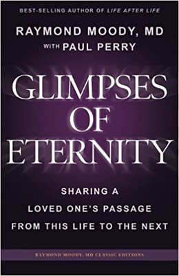 Glimpses of Eternity: Sharing a Loved One's Passage From This Life to the Next - Raymond Moody & Paul Perry